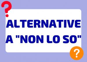 alternative non lo so italiano